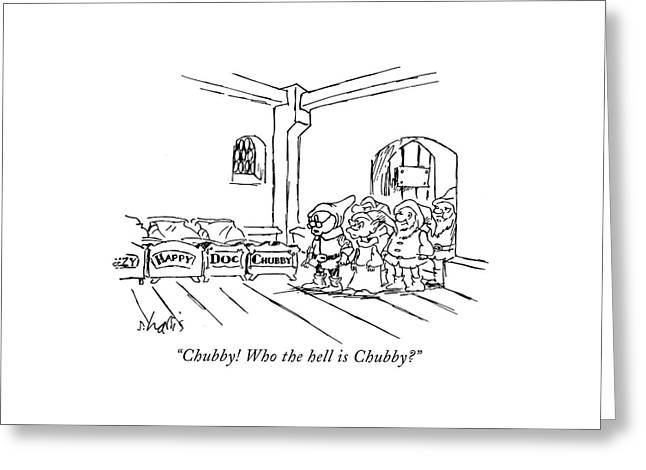 Chubby! Who The Hell Is Chubby? Greeting Card by Sidney Harris