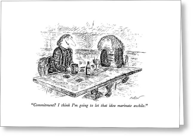 Commitment?  I Think I'm Going To Let That Idea Greeting Card by Edward Koren