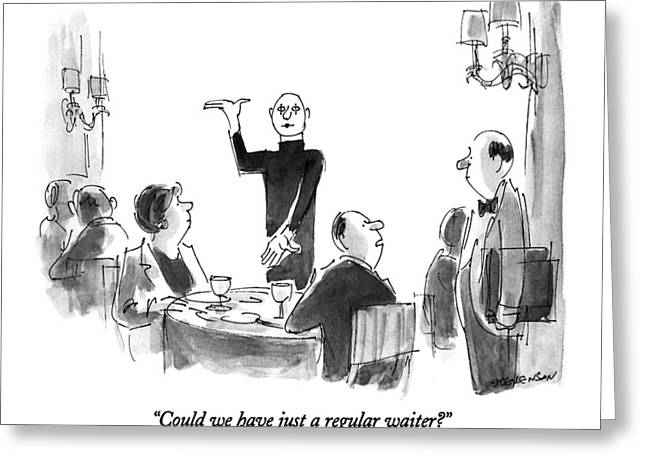 Could We Have Just A Regular Waiter? Greeting Card by James Stevenson