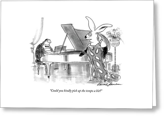 Could You Kindly Pick Up The Tempo A Bit? Greeting Card by Bernard Schoenbaum