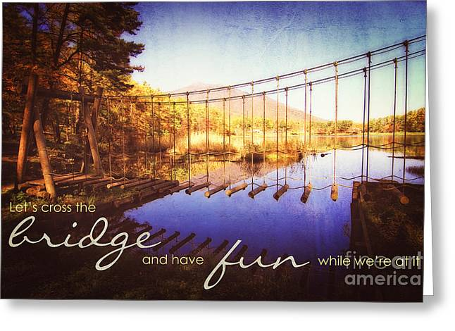 Cross The Wooden Bridge While Having Fun Greeting Card by Beverly Claire Kaiya