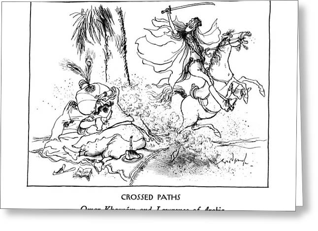 Crossed Paths Omar Khayyam And Lawrence Of Arabia Greeting Card by Ronald Searle