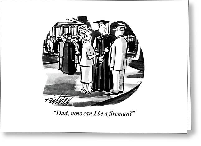 Dad, Now Can I Be A ?reman? Greeting Card