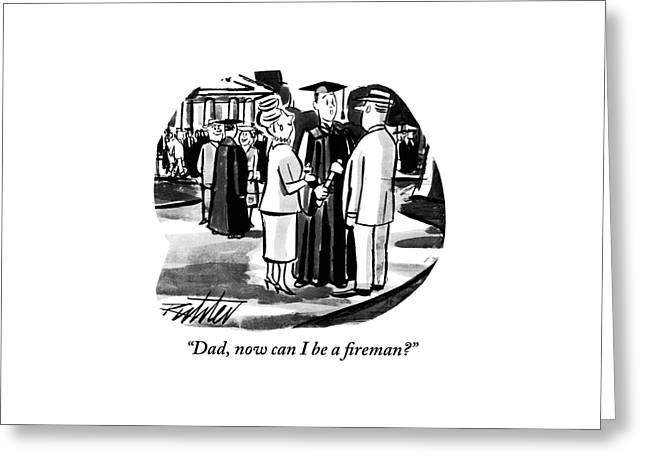 Dad, Now Can I Be A ?reman? Greeting Card by Mischa Richter