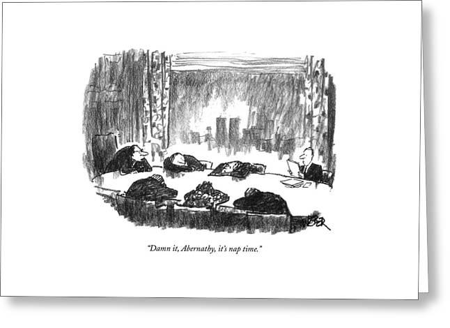 Damn It, Abernathy, It's Nap Time Greeting Card by Robert Weber