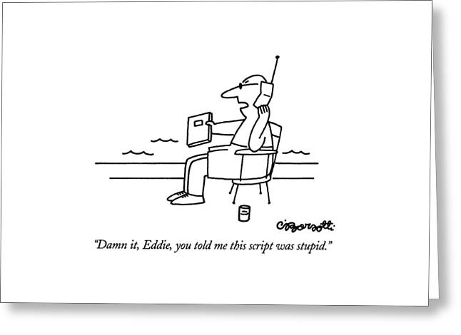 Damn It, Eddie, You Told Me This Script Greeting Card by Charles Barsotti