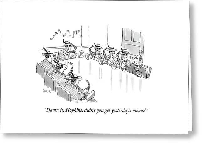 Damn It, Hopkins, Didn't You Get Yesterday's Memo? Greeting Card by Jack Ziegler