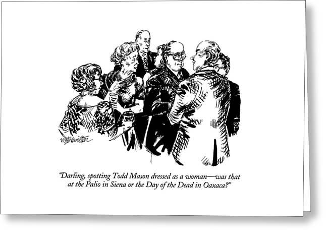 Darling, Spotting Todd Mason Dressed As A Woman Greeting Card