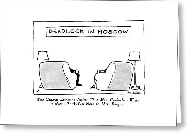 Deadlock In Moscow The General Secretary Insists Greeting Card by James Stevenson
