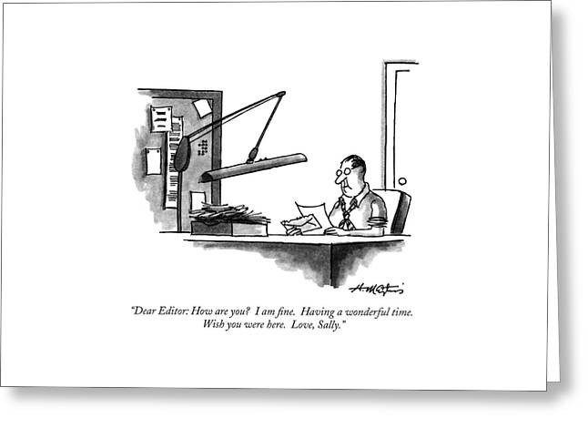 Dear Editor: How Are You?  I Am Fine.  Having Greeting Card by Henry Martin