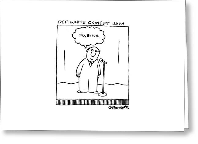Def White Comedy Jam Greeting Card by Charles Barsotti