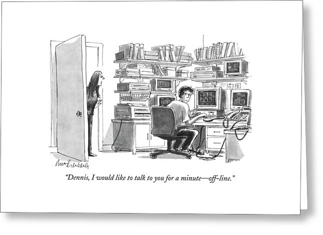 Dennis, I Would Like To Talk To You For A Minute Greeting Card by Mort Gerberg