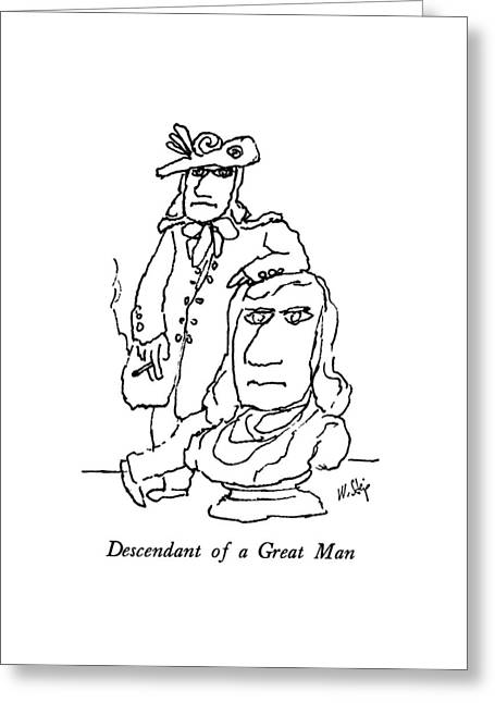 Descendant Of A Great Man Greeting Card by William Steig
