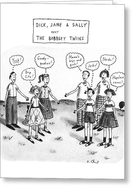 Dick, Jane & Sally Meet The Bobbsy Twins Greeting Card by Roz Chast