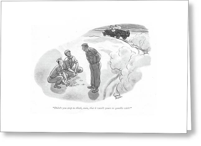 Didn't You Stop To Think Greeting Card by Richard Decker