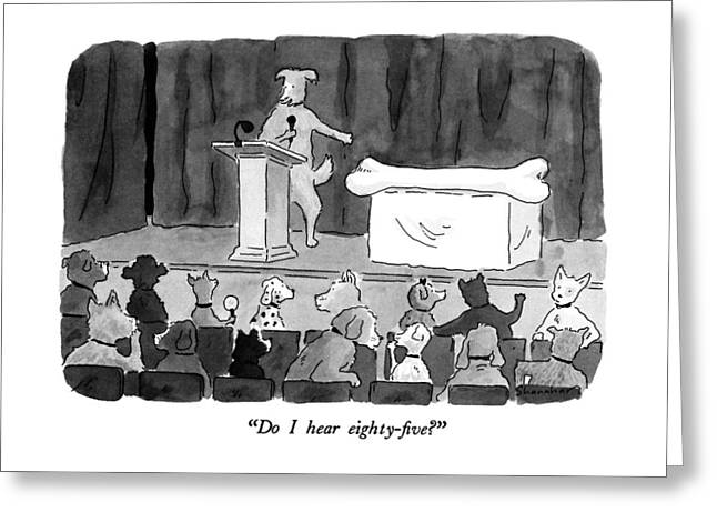 Do I Hear Eighty-five? Greeting Card by Danny Shanahan
