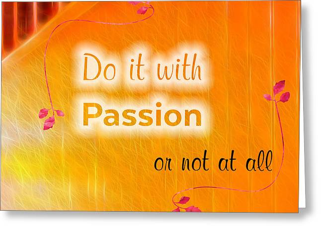 Do It With Passion Greeting Card by Terry Weaver
