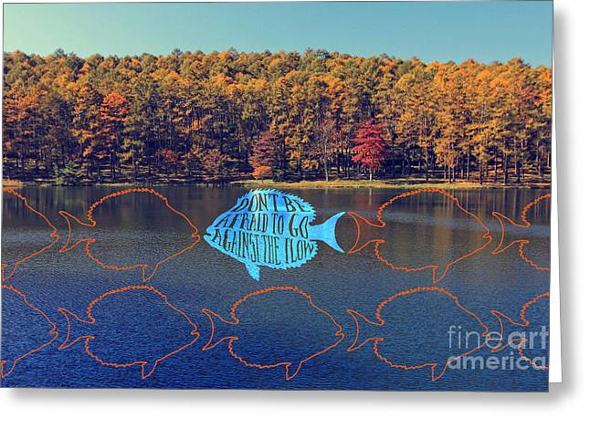 Do Not Be Afraid To Go Against The Flow Fish In Autumn Lake Greeting Card by Beverly Claire Kaiya