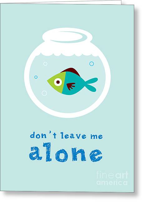 Do Not Leave Fish Alone Greeting Card