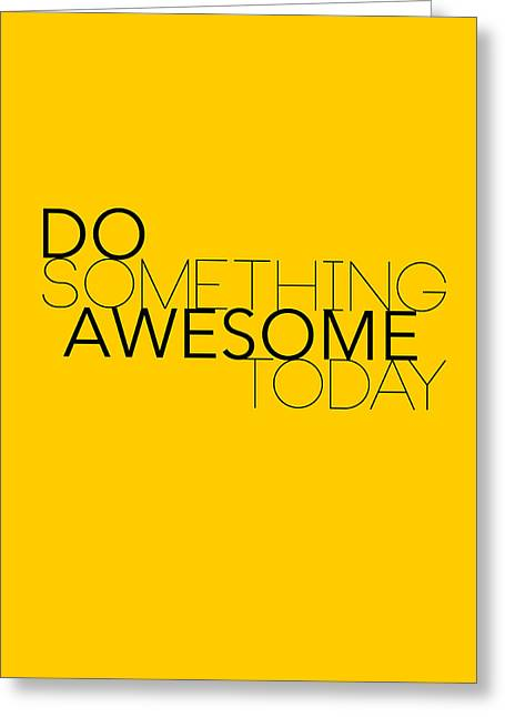 Do Something Awesome Today 1 Greeting Card by Naxart Studio