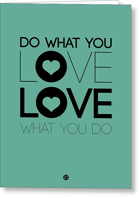 Do What You Love What You Do 3 Greeting Card by Naxart Studio