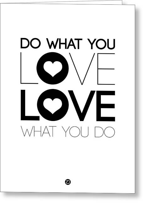 Do What You Love What You Do 4 Greeting Card by Naxart Studio