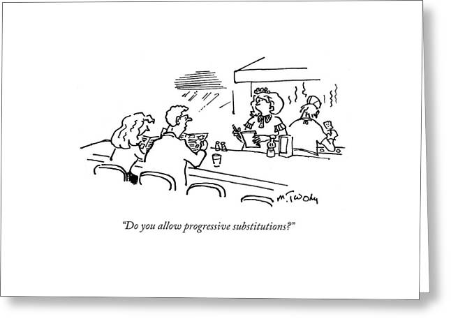 Do You Allow Progressive Substitutions? Greeting Card by Mike Twohy