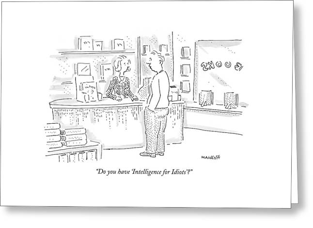 Do You Have 'intelligence For Idiots'? Greeting Card by Robert Mankoff