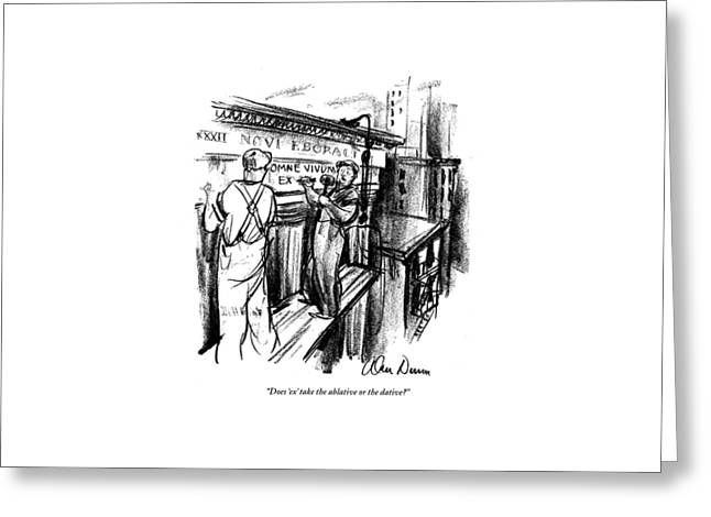 Does 'ex' Take The Ablative Or The Dative? Greeting Card by Alan Dunn