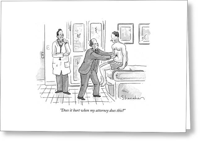 Does It Hurt When My Attorney Does This? Greeting Card by Danny Shanahan