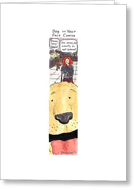 Dog In Your Face Comics Greeting Card by Danny Shanahan