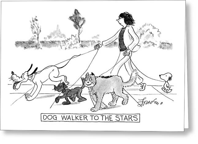 Dog Walker To The Stars Greeting Card by Edward Frascino