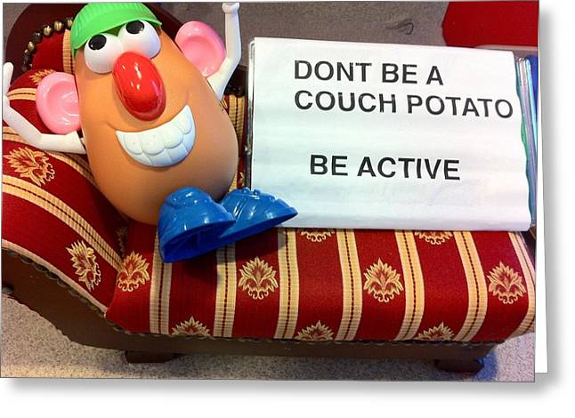 Dont Be A Couch Potato Greeting Card by Martin Fried MD