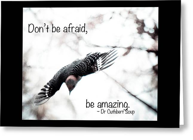 Greeting Card featuring the photograph Don't Be Afraid by Kerri Farley