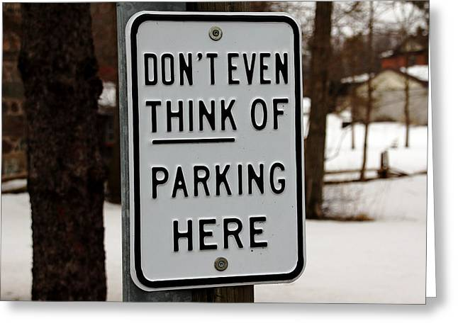 Don't Even Think Of Parking Here Greeting Card by Debbie Oppermann