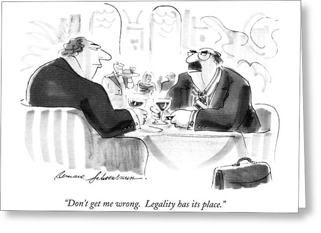 Don't Get Me Wrong.  Legality Has Its Place Greeting Card by Bernard Schoenbaum