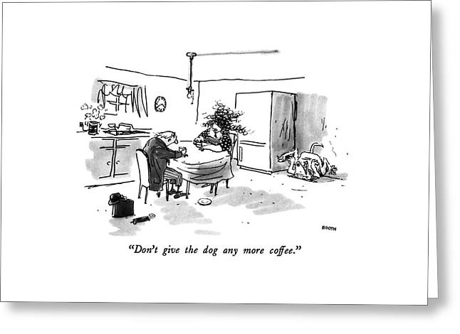 Don't Give The Dog Any More Coffee Greeting Card by George Booth