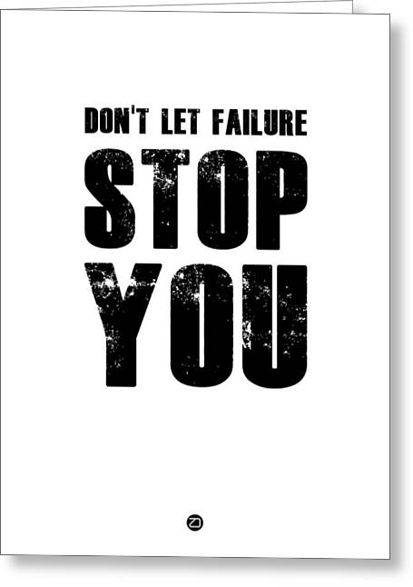 Don't Let Failure Stop You 2 Greeting Card by Naxart Studio