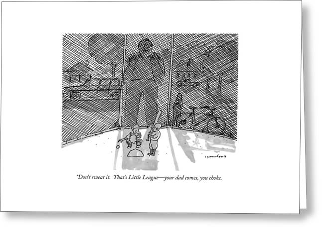Don't Sweat It.  That's Little League - Your Dad Greeting Card by Michael Crawford