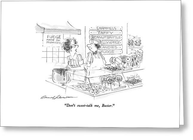 Don't Sweet-talk Greeting Card by Bernard Schoenbaum