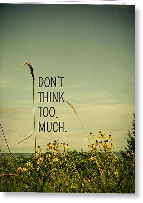 Don't Think Too Much Greeting Card by Olivia StClaire