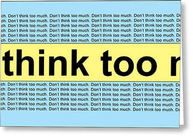 Don't Think Too Much Greeting Card by Lynn Beldner