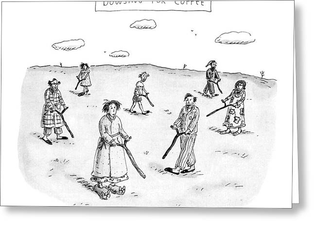 Dowsing For Coffee Greeting Card by Roz Chast