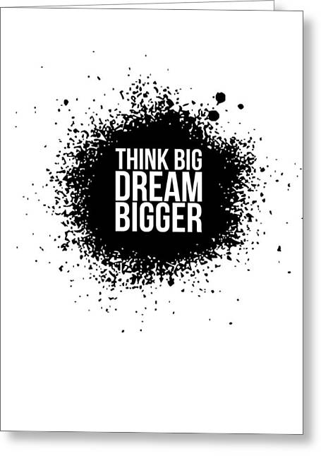 Dream Bigger Poster White Greeting Card by Naxart Studio