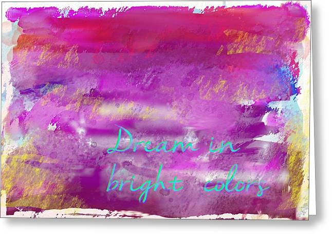 Dream In Bright Colors Greeting Card