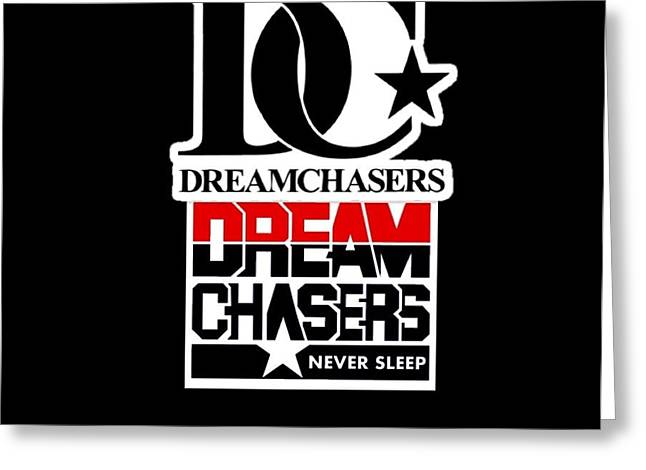 Dreamchasers Greeting Card by Dream Chasers Never Sleep