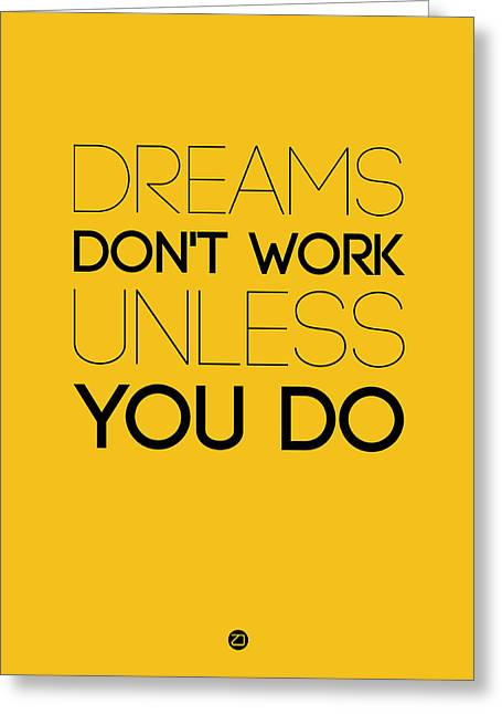 Dreams Don't Work Unless You Do 1 Greeting Card by Naxart Studio