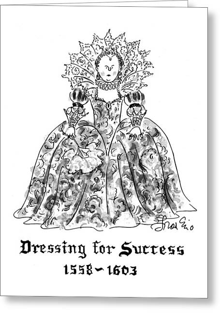 Dressing For Success 1558-1603 Greeting Card by Edward Frascino