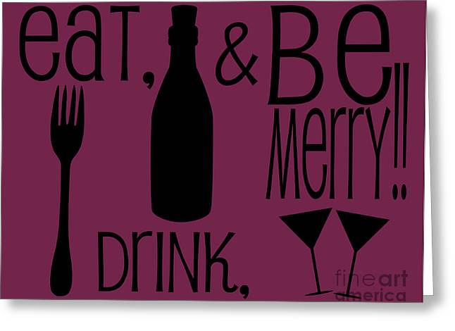 Eat Drink And Be Merry Greeting Card