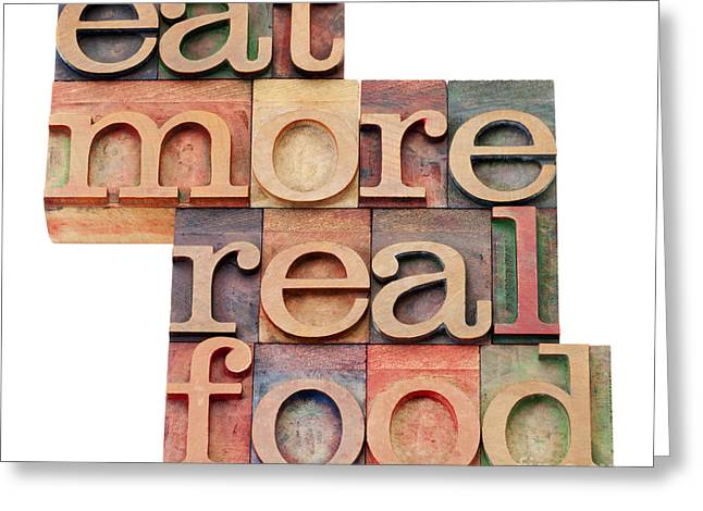 Greeting Card featuring the photograph Eat More Real Food by Marek Uliasz